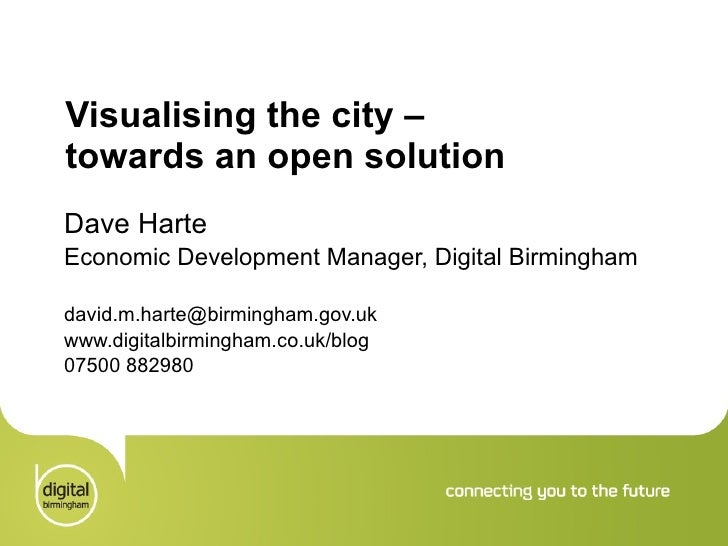 Visualising the city –  towards an open solution Dave Harte Economic Development Manager, Digital Birmingham [email_addres...