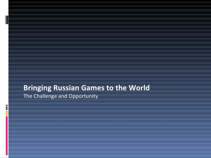 Bringing Russian Games to the World The Challenge and Opportunity