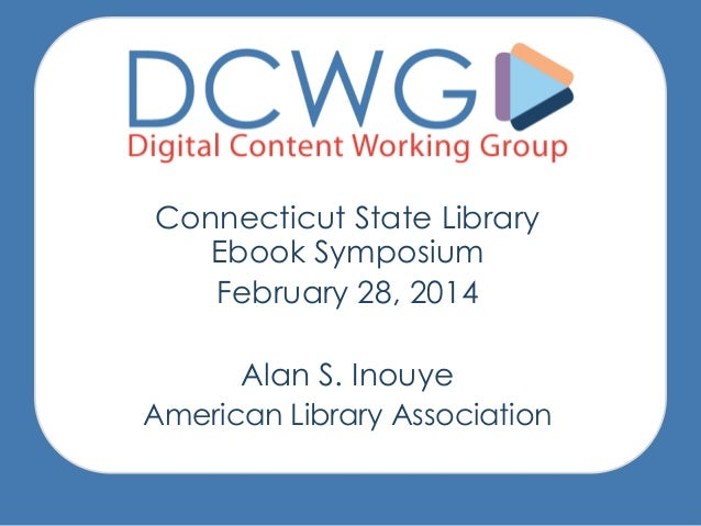 Connecticut State Library Ebook Symposium February 28, 2014 Alan S. Inouye American Library Association