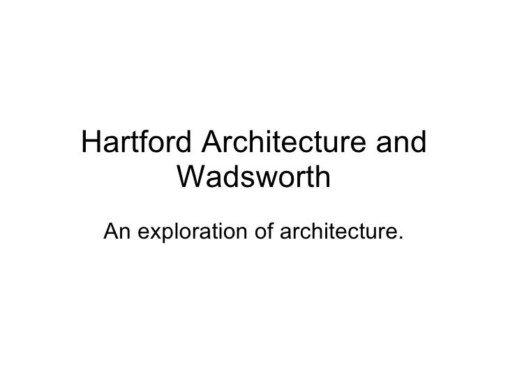 Hartford Architecture and Wadsworth An exploration of architecture.