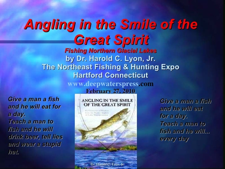 Angling in the Smile of the Great Spirit Fishing Northern Glacial Lakes by Dr. Harold C. Lyon, Jr. The Northeast Fishing &...
