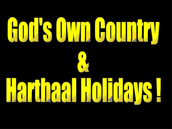 God's Own Country &  Harthaal Holidays !
