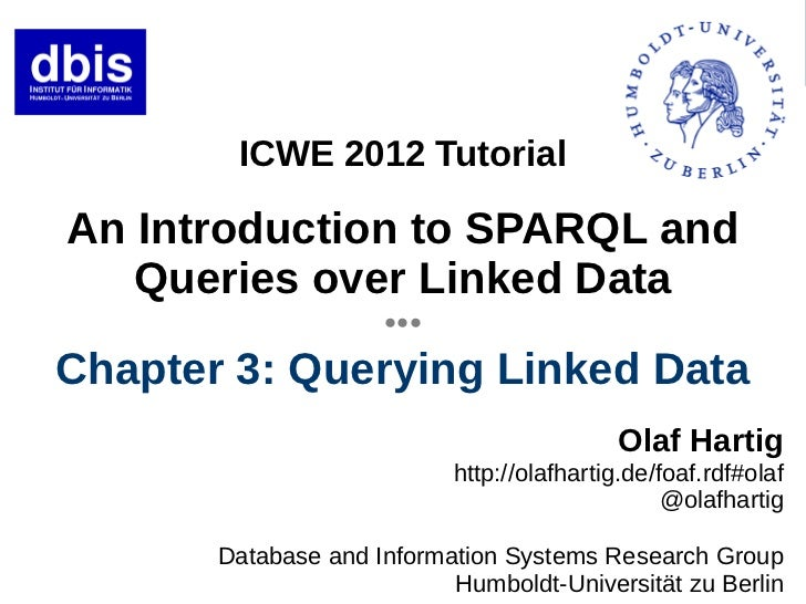 ICWE 2012 TutorialAn Introduction to SPARQL and   Queries over Linked Data                     ●●●Chapter 3: Querying Link...