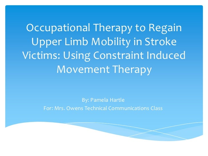 Occupational Therapy to Regain Upper Limb Mobility in Stroke Victims: Using Constraint Induced Movement Therapy<br />By: P...