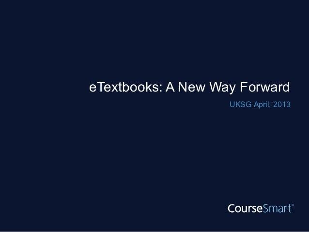 eTextbooks: A New Way Forward                    UKSG April, 2013