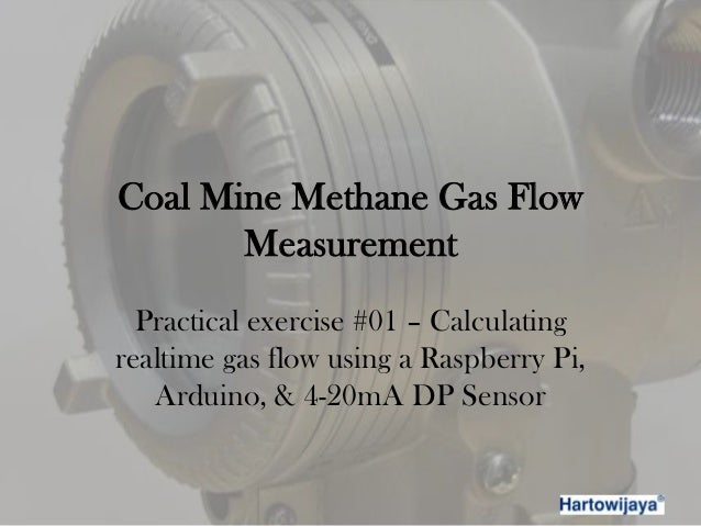 Coal Mine Methane Gas FlowMeasurementPractical exercise #01 – Calculatingrealtime gas flow using a Raspberry Pi,Arduino, &...