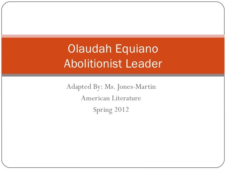 Olaudah EquianoAbolitionist LeaderAdapted By: Ms. Jones-Martin    American Literature        Spring 2012