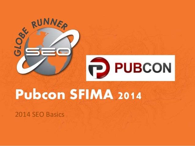 Pubcon SFIMA 2014 2014 SEO Basics