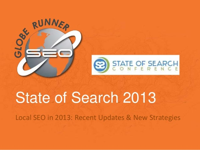 State of Search 2013 Local SEO in 2013: Recent Updates & New Strategies