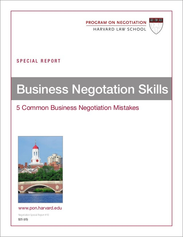 S P E C I A L R E P O R T5 Common Business Negotiation MistakesBusiness Negotation Skillswww.pon.harvard.eduNegotiation Sp...