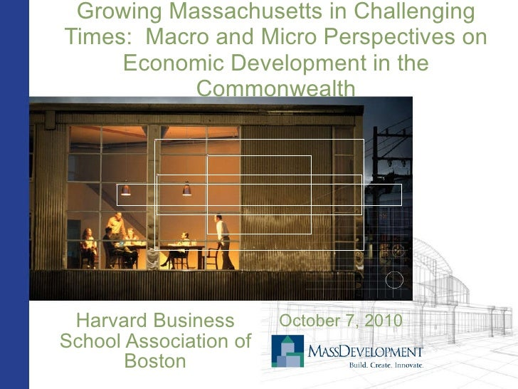 Growing Massachusetts in Challenging Times:  Macro and Micro Perspectives on Economic Development in the Commonwealth Harv...