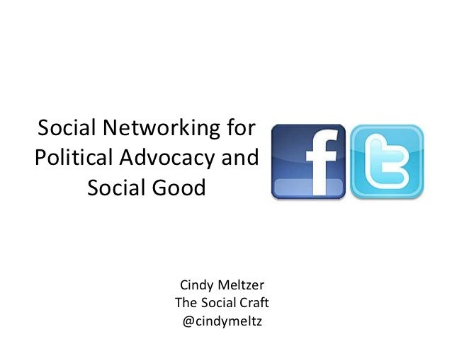 Social Networking forPolitical Advocacy and      Social Good              Cindy Meltzer             The Social Craft      ...