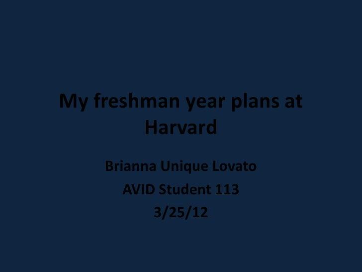 My freshman year plans at        Harvard    Brianna Unique Lovato       AVID Student 113           3/25/12