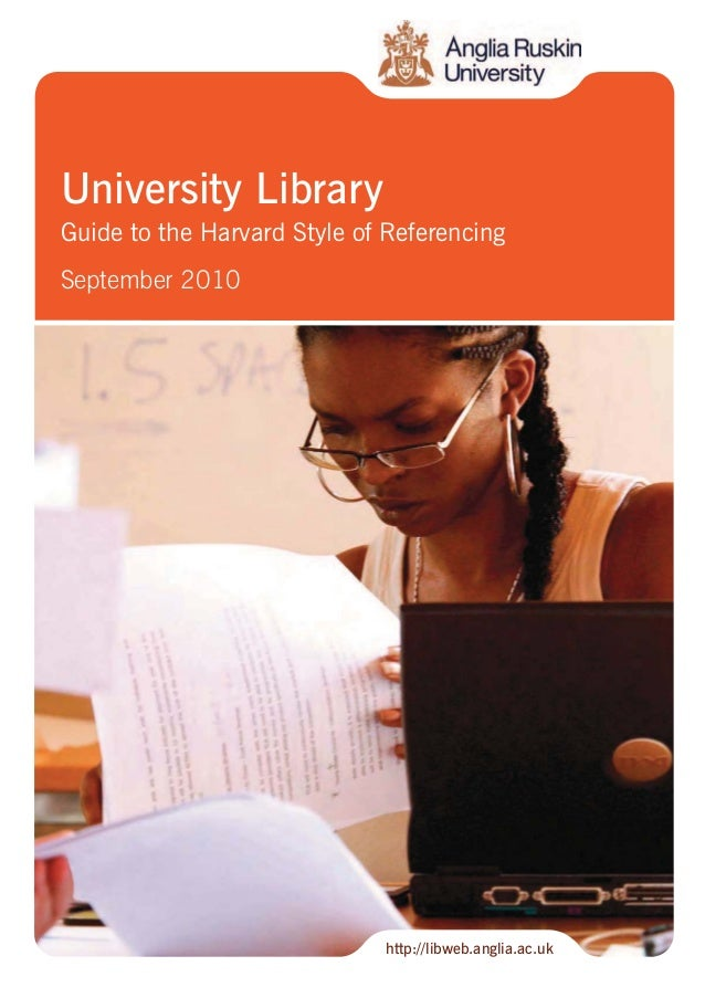 University Library Guide to the Harvard Style of Referencing September 2010 http://libweb.anglia.ac.uk