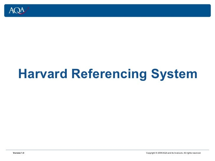 Harvard Referencing System Version 1.0     Copyright © 2009 AQA and its licensors. All rights reserved.