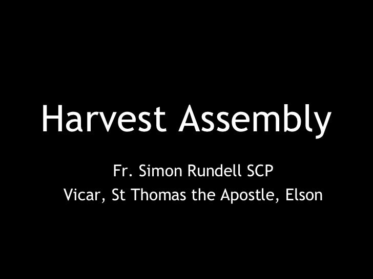 Harvest Assembly Fr. Simon Rundell SCP Vicar, St Thomas the Apostle, Elson
