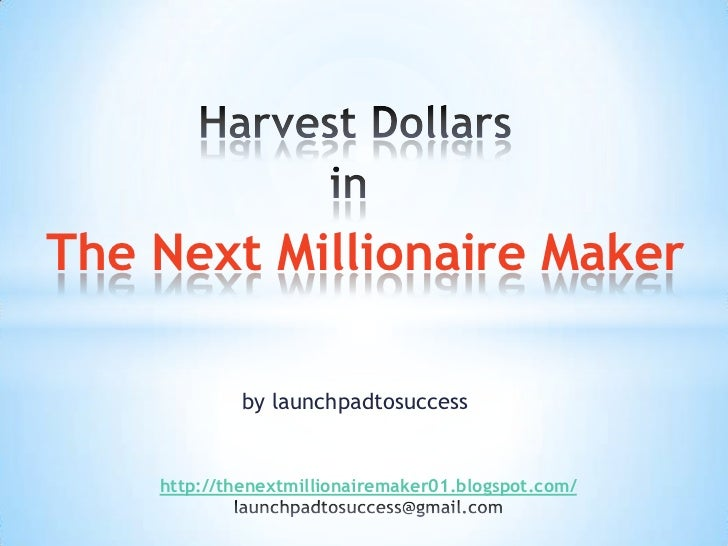 The Next Millionaire Maker             by launchpadtosuccess    http://thenextmillionairemaker01.blogspot.com/