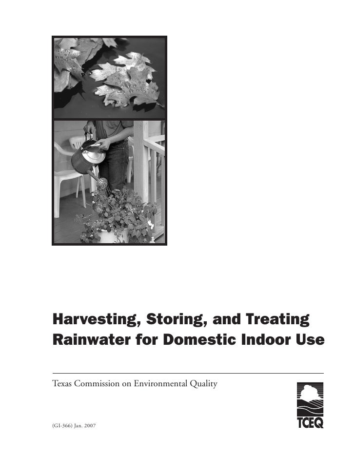 Harvesting, Storing, and TreatingRainwater for Domestic Indoor UseTexas Commission on Environmental Quality(GI-366) Jan. 2...