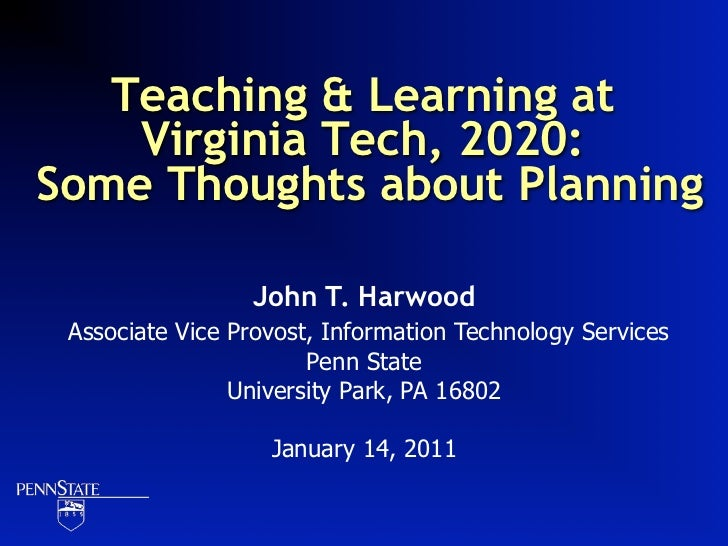 Teaching & Learning at    Virginia Tech, 2020:Some Thoughts about Planning                 John T. Harwood Associate Vice ...