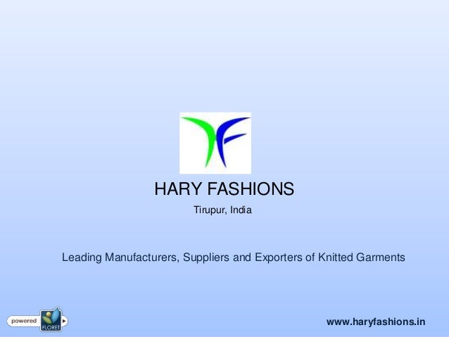 HARY FASHIONS                         Tirupur, IndiaLeading Manufacturers, Suppliers and Exporters of Knitted Garments    ...