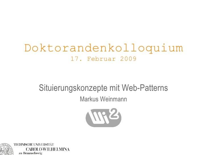 Doktorandenkolloquium 17. Februar 2009 Situierungskonzepte mit Web-Patterns Markus Weinmann
