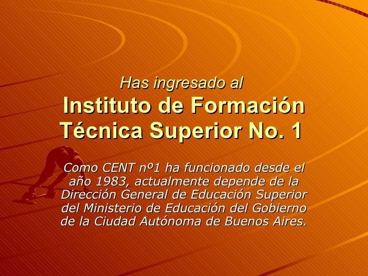 Has ingresado al   Instituto de Formación Técnica Superior No. 1   Como CENT nº1 ha funcionado desde el año 1983, actualme...