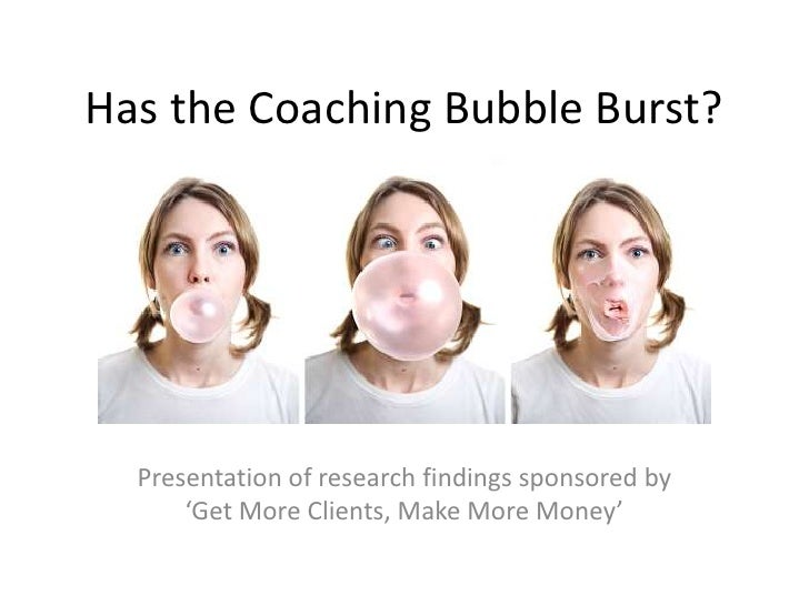 Has the Coaching Bubble Burst?<br />Presentation of research findings sponsored by <br />'Get More Clients, Make More Mone...