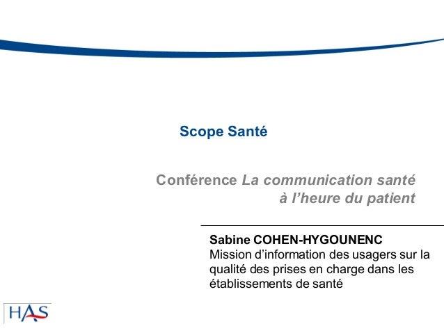 Scope Santé Sabine COHEN-HYGOUNENC Mission d'information des usagers sur la qualité des prises en charge dans les établiss...