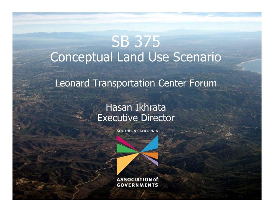 LTC, Annual Forum, Greener California: Impacts of Senate Bill 375 and Winning Strategies for Southern California, 05/22/2009, Hasan Ikhrata