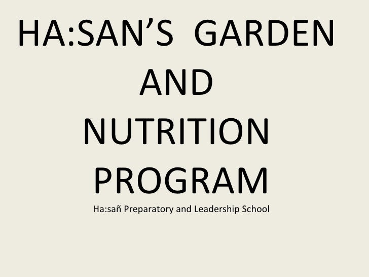 HA:SAN'S  GARDEN  AND  NUTRITION  PROGRAM Ha:sa ñ Preparatory and Leadership School