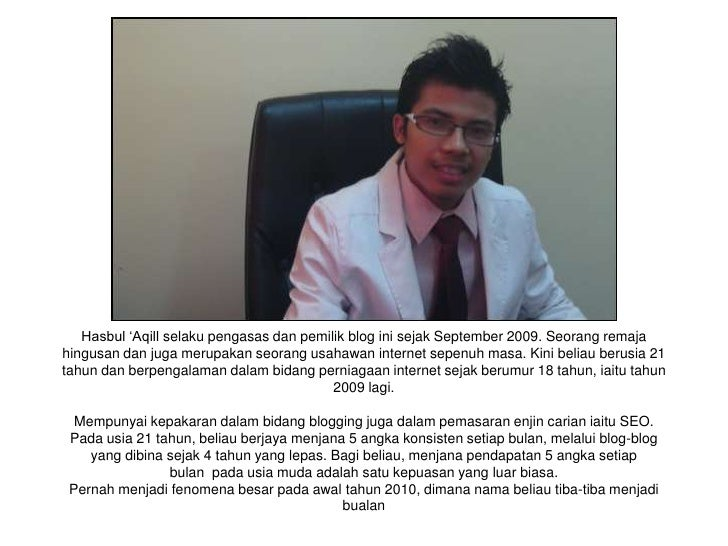 Hasbul 'Aqill selaku pengasas dan pemilik blog ini sejak September 2009. Seorang remajahingusan dan juga merupakan seorang...