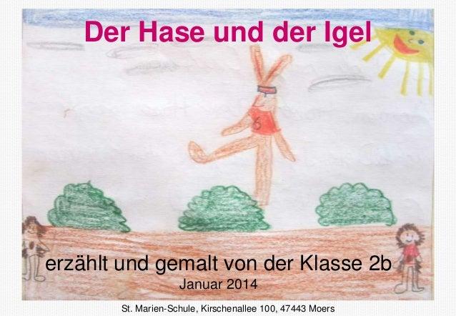 Der Hase und der Igel  erzählt und gemalt von der Klasse 2b Januar 2014 St. Marien-Schule, Kirschenallee 100, 47443 Moers