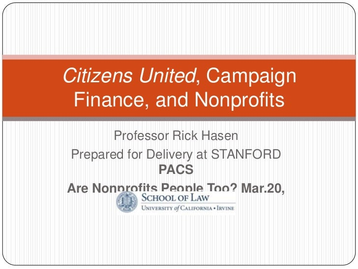 Citizens United, Campaign Finance, and Nonprofits       Professor Rick HasenPrepared for Delivery at STANFORD             ...