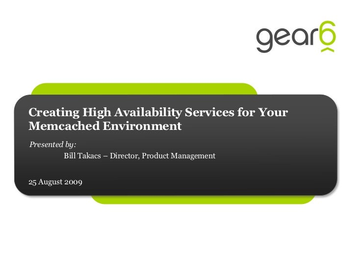 Creating High Availability Services for Your Memcached Environment Presented by:          Bill Takacs – Director, Product ...