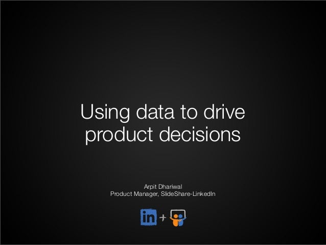 Using data to driveproduct decisionsArpit DhariwalProduct Manager, SlideShare-LinkedIn