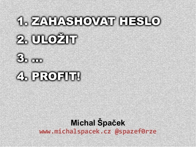 Michal Špaček www.michalspacek.cz @spazef0rze