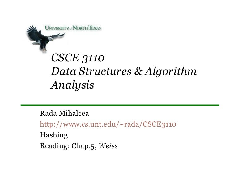 CSCE 3110 Data Structures & Algorithm Analysis Rada Mihalcea http://www.cs.unt.edu/~rada/CSCE3110 Hashing Reading: Chap.5,...
