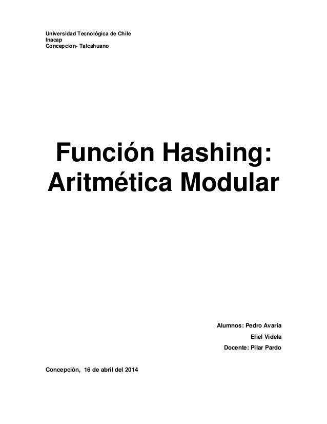 Universidad Tecnológica de Chile Inacap Concepción- Talcahuano Función Hashing: Aritmética Modular Alumnos: Pedro Avaria E...
