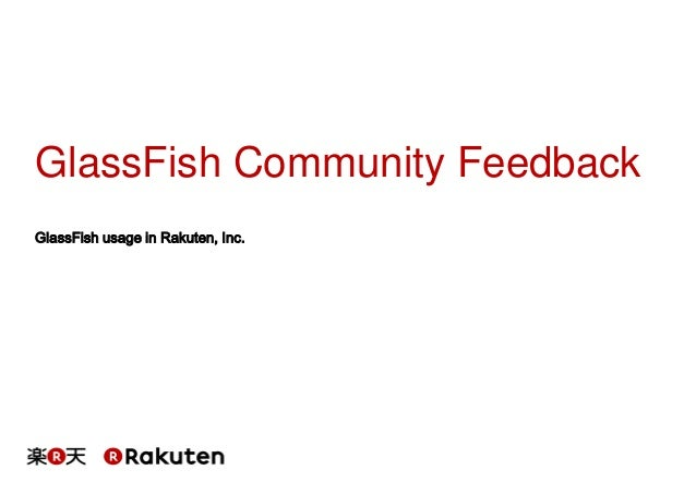 GlassFish Community Feedback GlassFish usage in Rakuten, Inc.