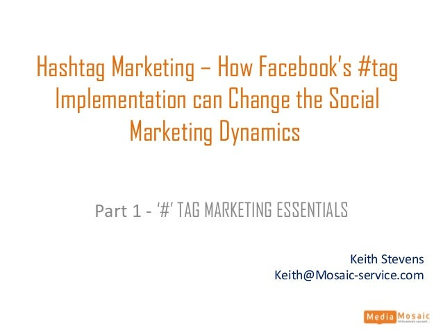 Hashtag Marketing Essential - How Facebook's implementation of Hashtag will change Social Media Dynamics