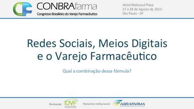 Realização:+ Patrocínio+Ins4tucional:+ Hotel+Maksoud+Plaza+ 27+e+28+de+Agosto+de+2013+ São+Paulo+C+SP+ Redes+Sociais,+Meio...