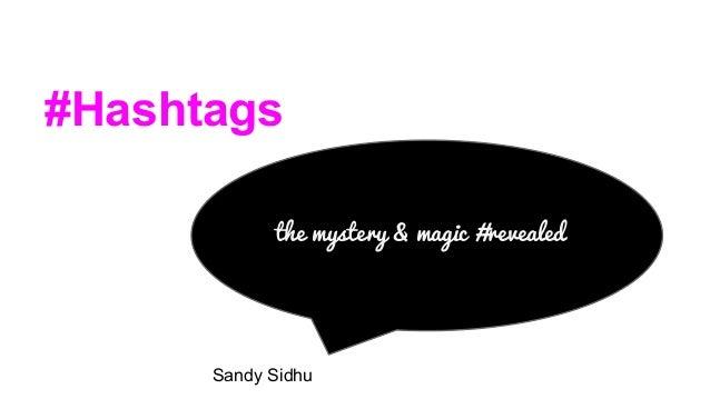 #Hashtags ttthe mystery & magic #revealed Sandy Sidhu