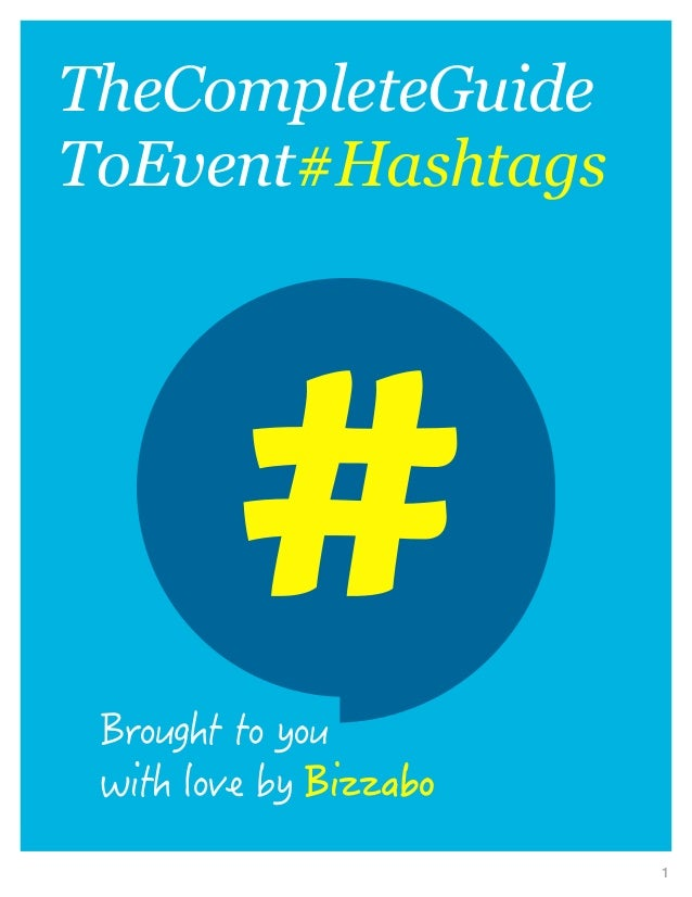 1 TheCompleteGuide ToEvent#Hashtags Brought to you with love by Bizzabo