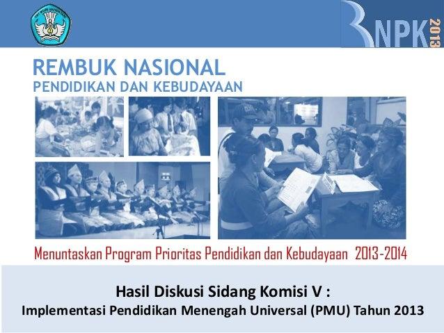 REMBUK NASIONAL PENDIDIKAN DAN KEBUDAYAAN Menuntaskan Program Prioritas Pendidikan dan Kebudayaan 2013-2014               ...