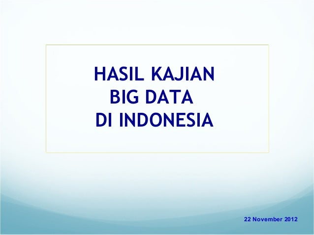 HASIL KAJIAN BIG DATADI INDONESIA               22 November 2012