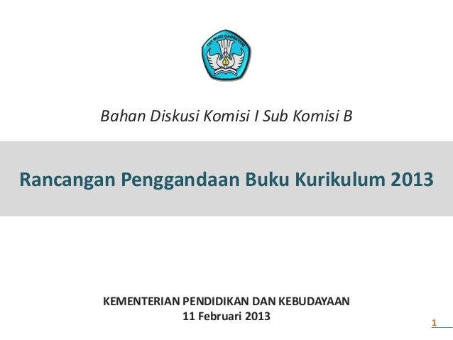 Bahan Diskusi Komisi I Sub Komisi BRancangan Penggandaan Buku Kurikulum 2013        KEMENTERIAN PENDIDIKAN DAN KEBUDAYAAN ...