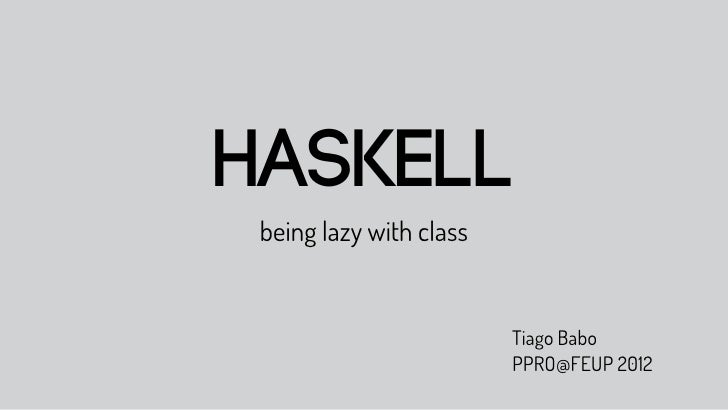 Haskell being lazy with class                         Tiago Babo                         PPRO@FEUP 2012