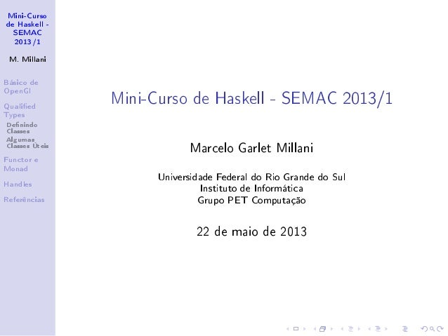 Mini-Curso de Haskell - SEMAC 2013/1 M. Millani Básico de OpenGl Qualied Types Denindo Classes Algumas Classes Úteis Funct...