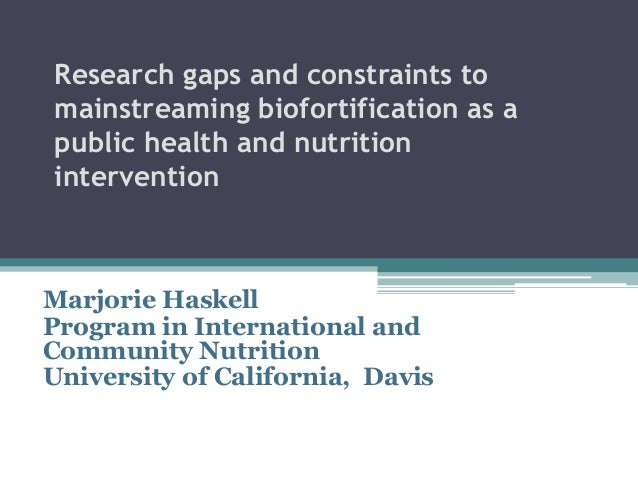 Research gaps and constraints to mainstreaming biofortification as a public health and nutrition intervention Marjorie Has...