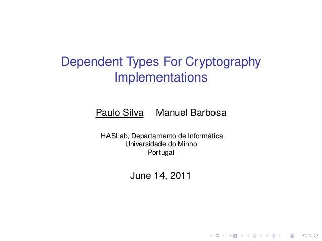 Dependent Types For Cryptography Implementations Paulo Silva  Manuel Barbosa  HASLab, Departamento de Informática Universi...